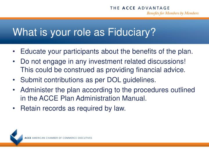 What is your role as Fiduciary?