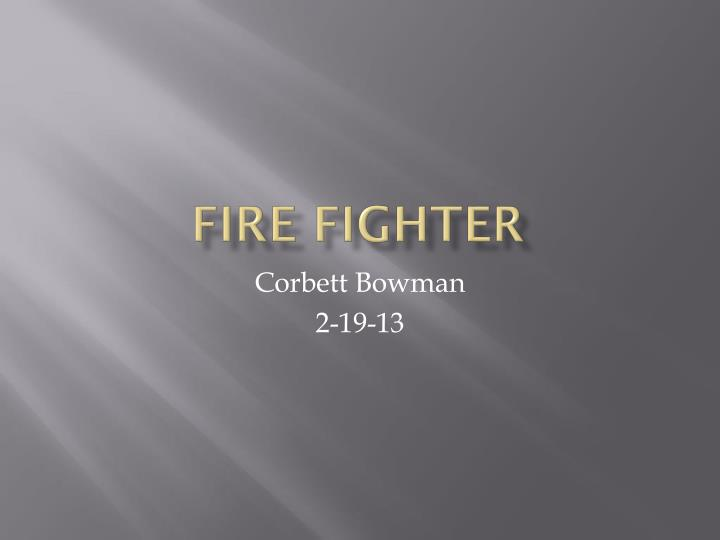Fire fighter