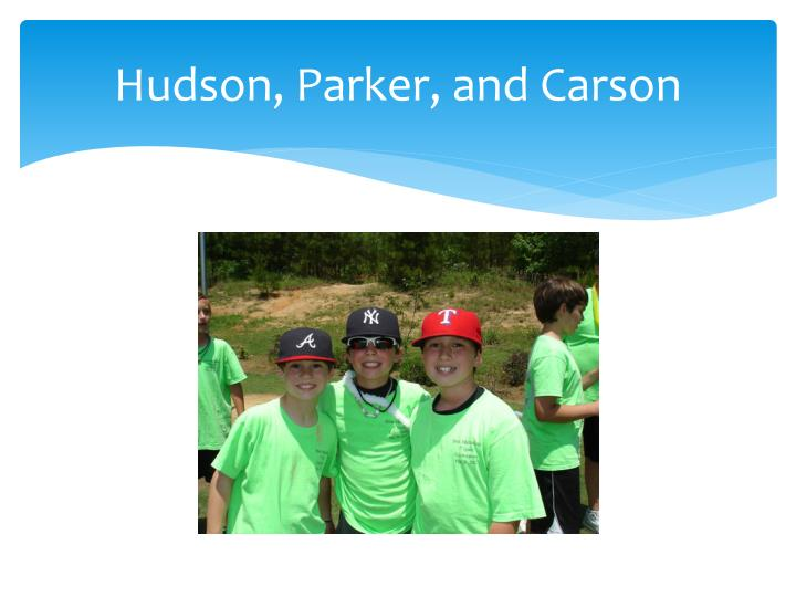 Hudson, Parker, and Carson