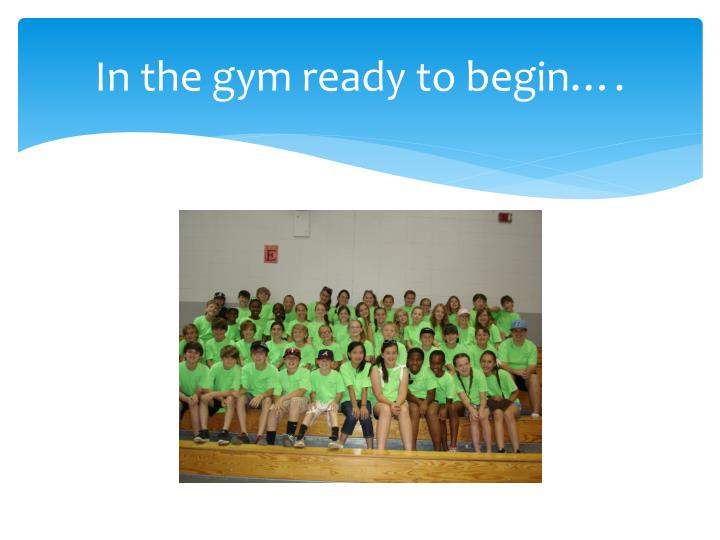 In the gym ready to begin….