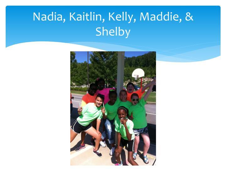 Nadia, Kaitlin, Kelly,