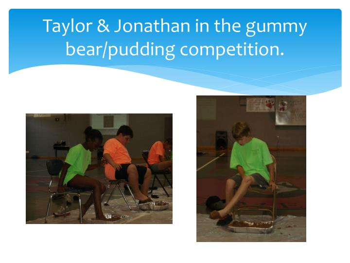 Taylor & Jonathan in the gummy bear/pudding competition.