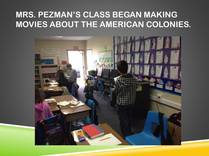 Mrs pezman s class began making movies about the american colonies