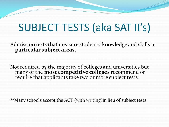 SUBJECT TESTS (aka SAT II's)
