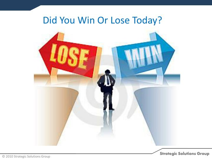 Did You Win Or Lose Today?