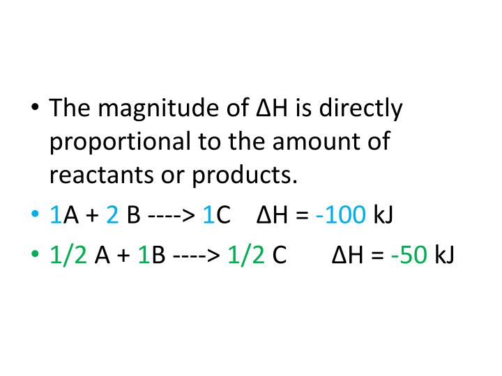 The magnitude of ΔH is directly proportional to the amount of reactants or products.