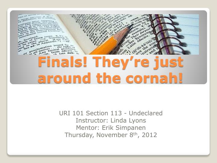 Finals they re just around the cornah