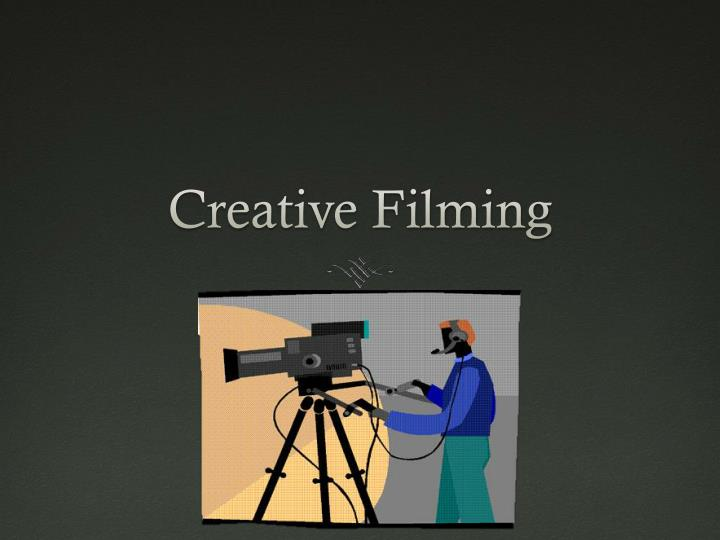 creative filming
