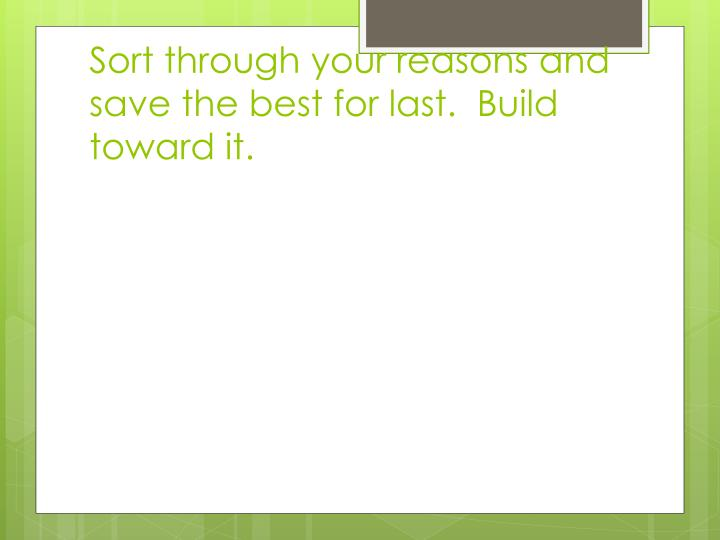 Sort through your reasons and save the best for last.  Build toward it.