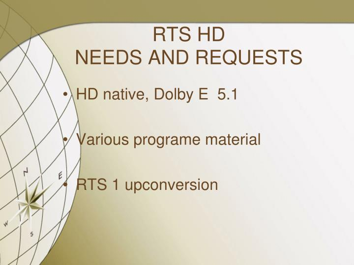 Rts hd needs and requests