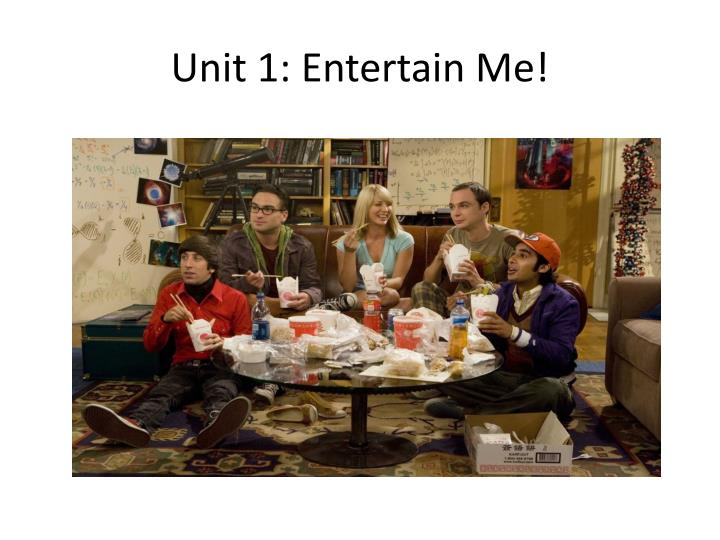 Unit 1: Entertain Me!