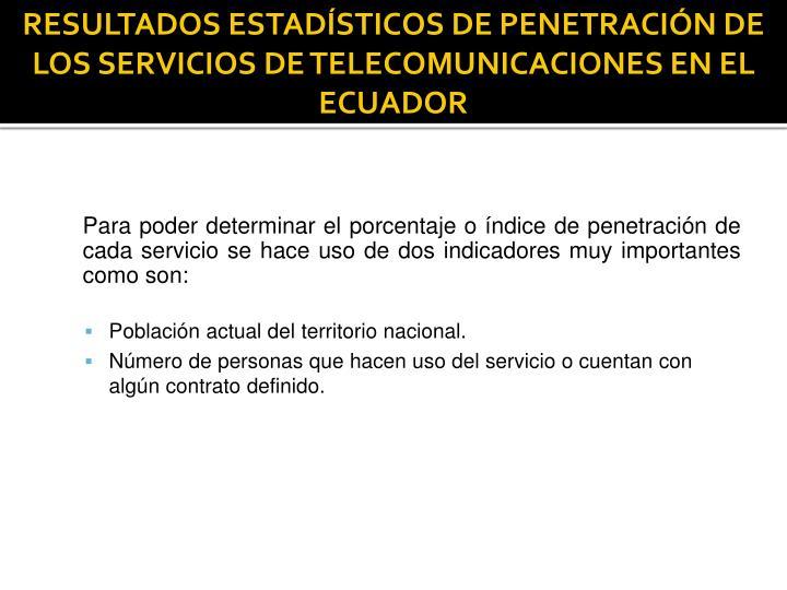 RESULTADOS ESTADÍSTICOS DE PENETRACIÓN DE LOS SERVICIOS DE TELECOMUNICACIONES EN EL ECUADOR