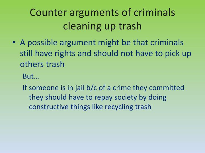 Counter arguments of criminals cleaning up trash