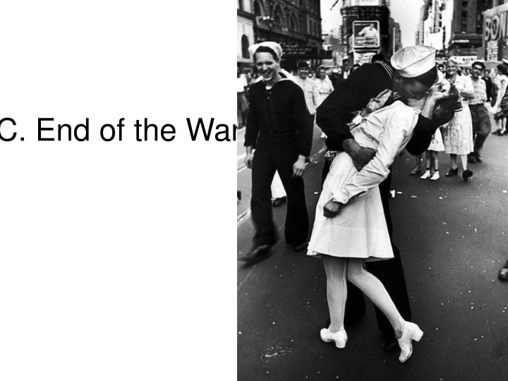 C. End of the War