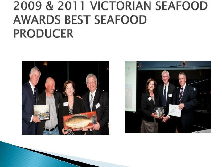 2009 & 2011 VICTORIAN SEAFOOD AWARDS BEST SEAFOOD PRODUCER