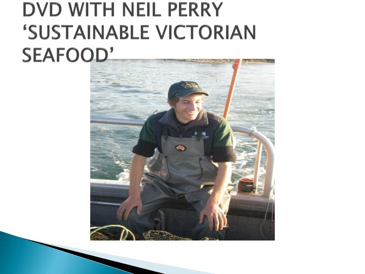 DVD WITH NEIL PERRY 'SUSTAINABLE VICTORIAN SEAFOOD'