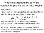 why those specific formulas for the classifier weights and the instance weights1