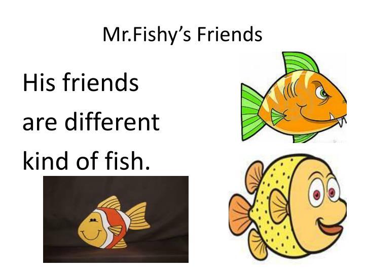 Mr.Fishy's Friends