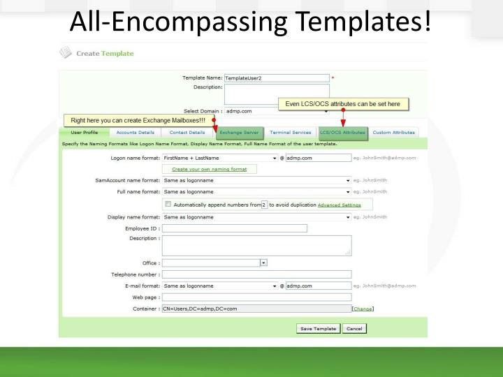 All-Encompassing Templates!