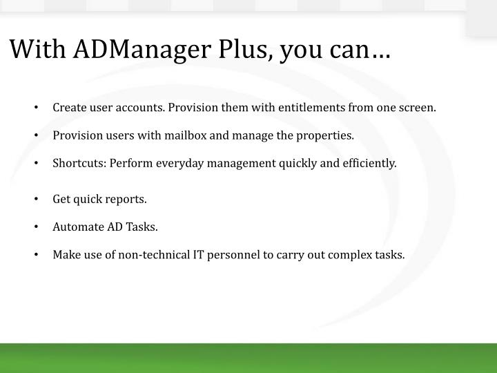 With ADManager Plus, you can…