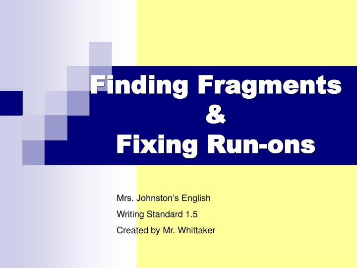 Finding fragments fixing run ons