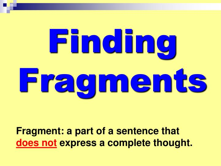 Finding fragments