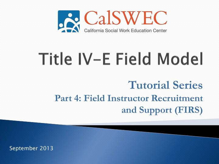 Title iv e field model