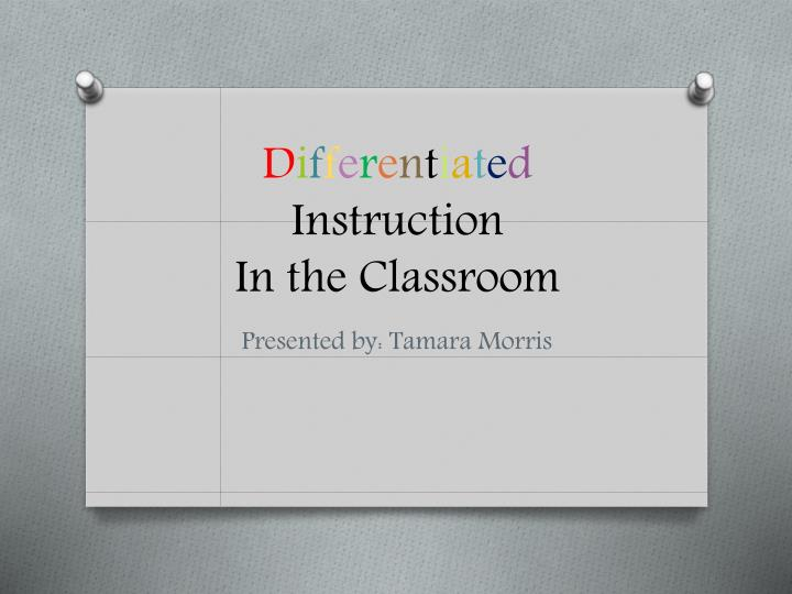 D i f f e r e n t i a t e d instruction in the classroom