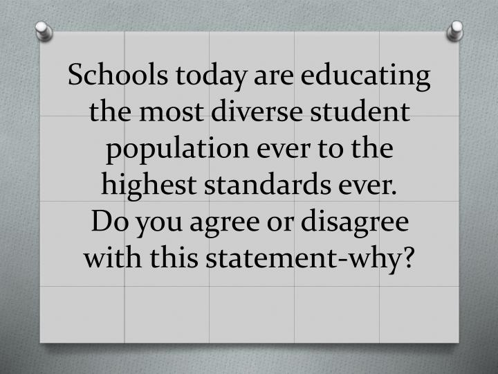 Schools today are educating the most diverse student population ever to the highest standards ever.