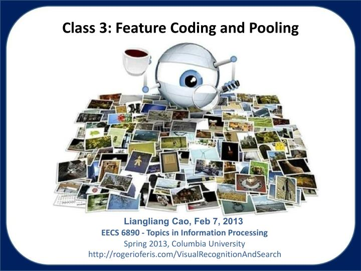 Class 3: Feature Coding and Pooling