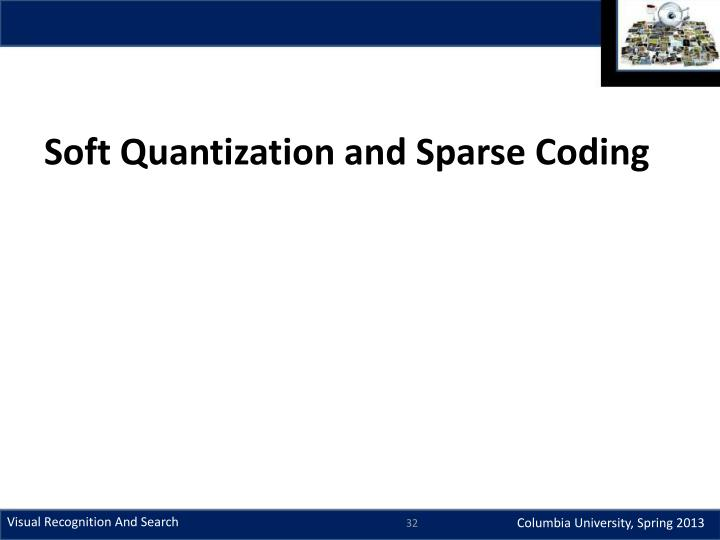 Soft Quantization and Sparse Coding