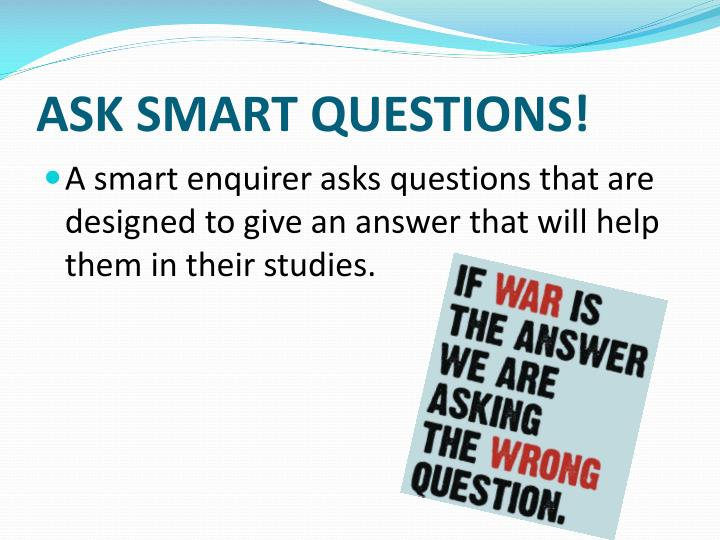 ASK SMART QUESTIONS!