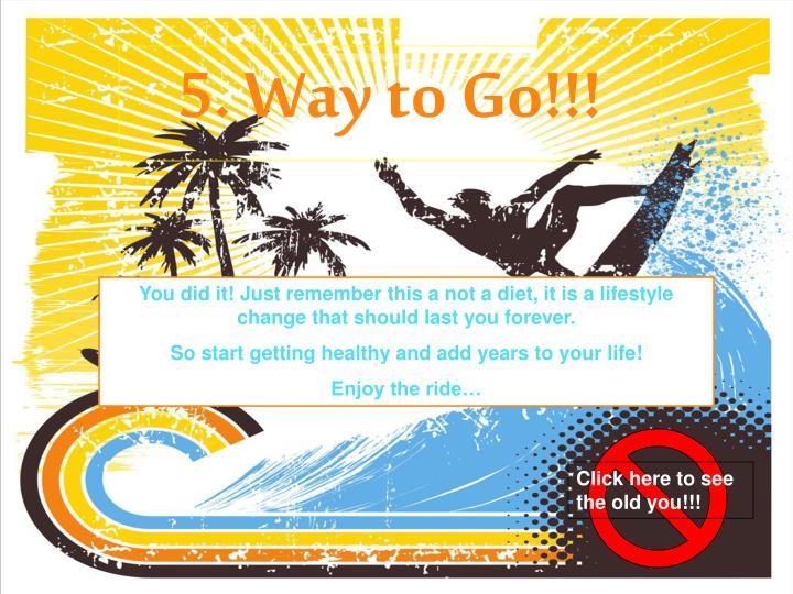 5. Way to Go!!!