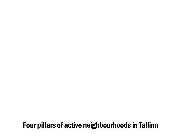 Four pillars of active neighbourhoods in Tallinn