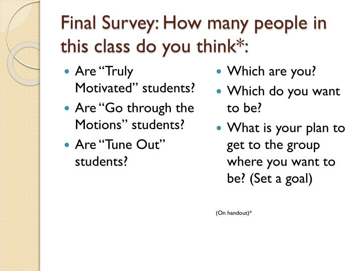 Final Survey: How many people in this class do you think*: