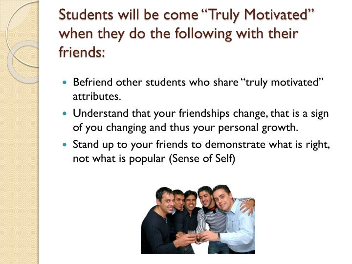 "Students will be come ""Truly Motivated"" when they do the following with their friends:"
