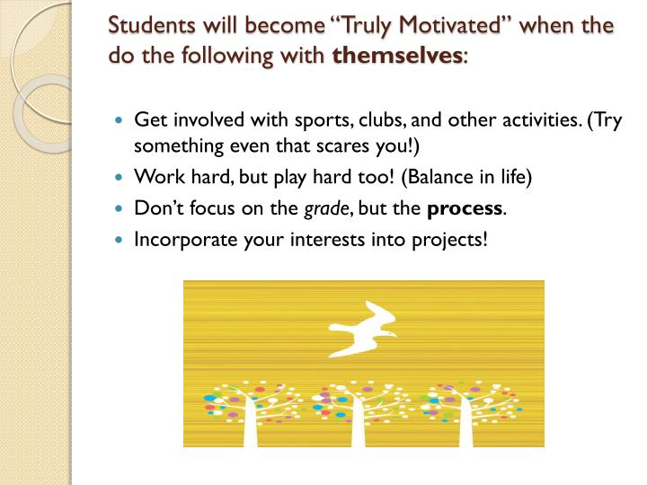 "Students will become ""Truly Motivated"" when the do the following with"