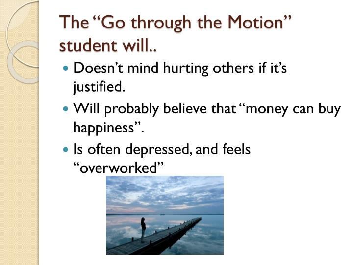 "The ""Go through the Motion"" student will.."