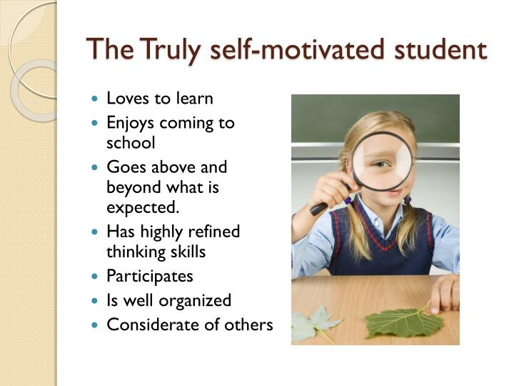 The truly self motivated student