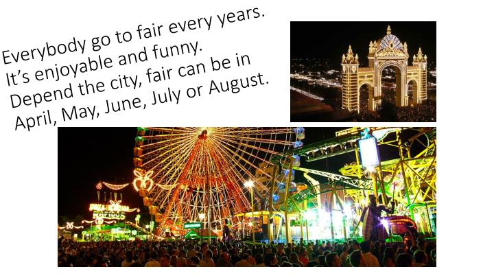 Everybody go to fair every years.