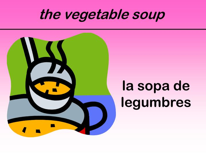 the vegetable soup