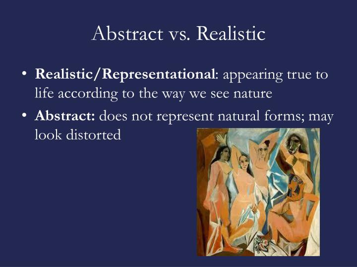 Abstract vs. Realistic