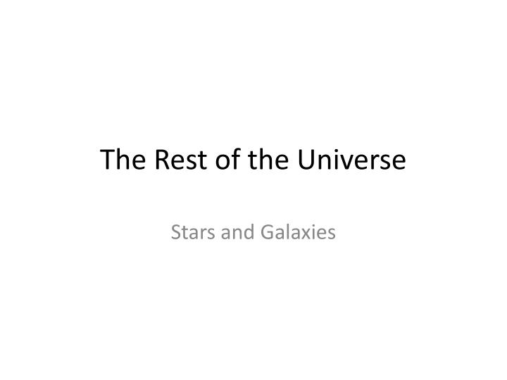 The rest of the universe