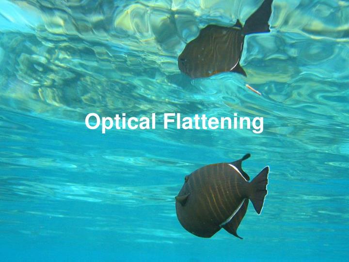 Optical Flattening