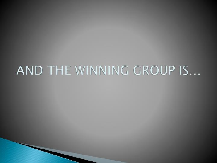 AND THE WINNING GROUP IS…