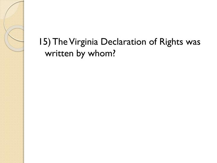 15) The Virginia Declaration of Rights was written by whom?
