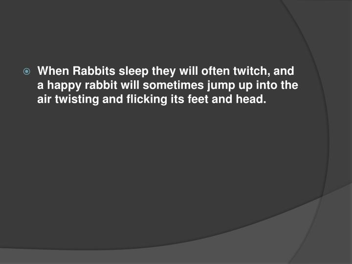 When Rabbits sleep they will often twitch, and