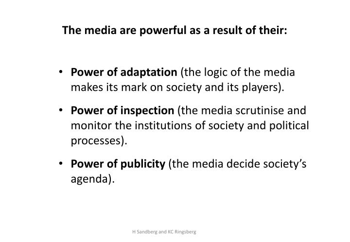 The media are powerful as a result of their: