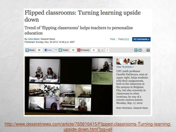 http://www.deseretnews.com/article/765616415/Flipped-classrooms-Turning-learning-upside-down.html?pg=all