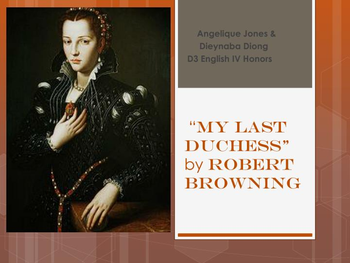 essay about my last duchess by robert browning Robert browning sets the tone of my last duchess, by using three significant poetic techniques, one of which is imagery browning uses the duke's monologue to sketch out images in the reader's mind of the duchess herself, and the sinister personality of the duke browning also uses another.
